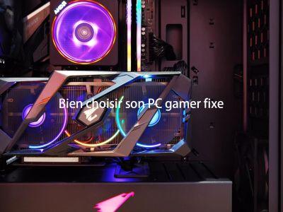 Comment bien choisir son PC gamer fixe